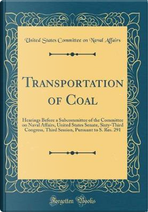 Transportation of Coal by United States Committee on Nava Affairs