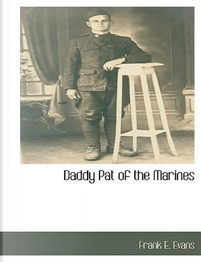 Daddy Pat of the Marines by Frank E. Evans