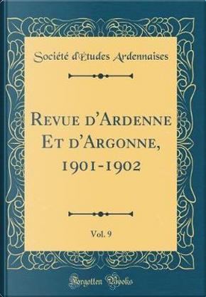 Revue d'Ardenne Et d'Argonne, 1901-1902, Vol. 9 (Classic Reprint) by Société d'Études Ardennaises
