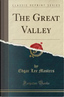 The Great Valley (Classic Reprint) by Edgar Lee Masters