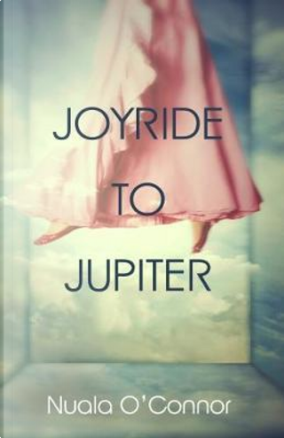 Joyride to Jupiter by Nuala O'Connor