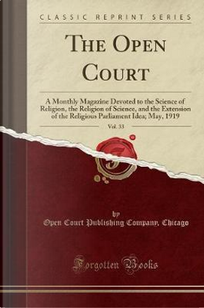 The Open Court, Vol. 33 by Open Court Publishing Company Chicago