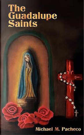 The Guadalupe Saints by Michael M. Pacheco