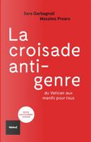 "La croisade ""anti-genre"" by Massimo Prearo, Sara Garbagnoli"