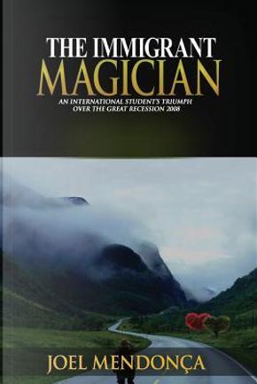 The Immigrant Magician by Joel Mendonca