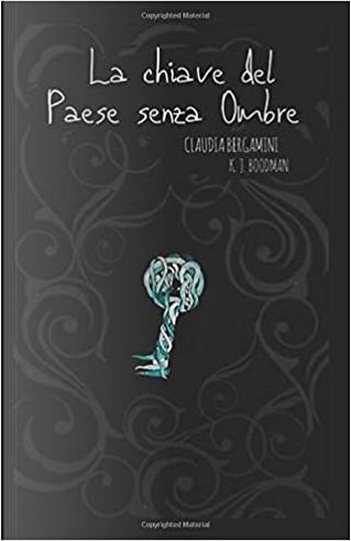 La chiave del Paese senza Ombre by Claudia Bergamini