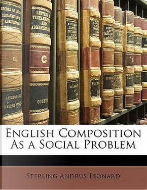 English Composition as a Social Problem by Sterling Andrus Leonard