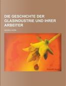 Die Geschichte Der Glasindustrie Und Ihrer Arbeiter by Georg Horn
