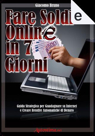 Fare Soldi Online in 7 giorni by Giacomo Bruno
