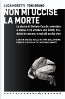 Non mi uccise la morte by Cristiano Armati, Luca Moretti