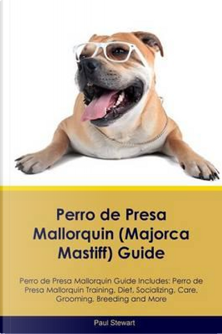 Perro de Presa Mallorquin (Majorca Mastiff) Guide Perro de Presa Mallorquin Guide Includes by Paul Stewart