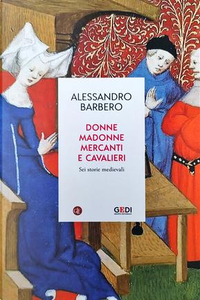 Donne, madonne, mercanti e cavalieri. Sei storie medievali by Alessandro Barbero