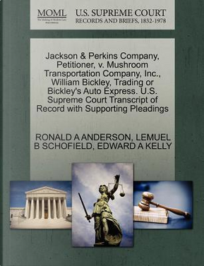 Jackson & Perkins Company, Petitioner, V. Mushroom Transportation Company, Inc, William Bickley, Trading or Bickley's Auto Express. U.S. Supreme Cour by Ronald A. Anderson