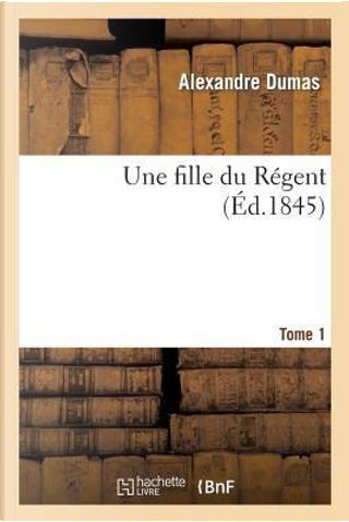 Une Fille du Regent.Tome 1 by Dumas a