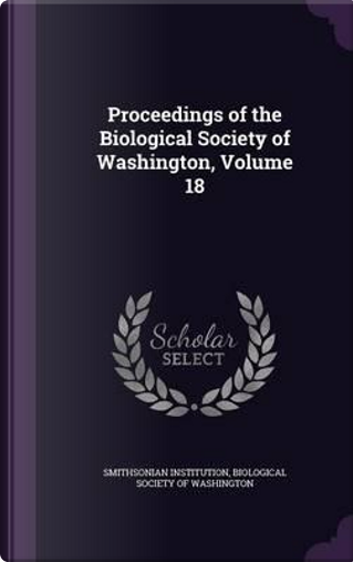 Proceedings of the Biological Society of Washington, Volume 18 by Smithsonian Institution