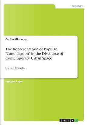 The Representation of Popular Canonization in the Discourse of Contemporary Urban Space by Carina Minnerup
