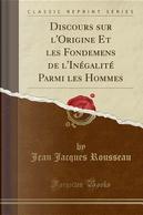 Discours sur l'Origine Et les Fondemens de l'Inégalité Parmi les Hommes (Classic Reprint) by Jean Jacques Rousseau