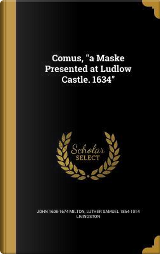 COMUS A MASKE PRESENTED AT LUD by John 1608-1674 Milton