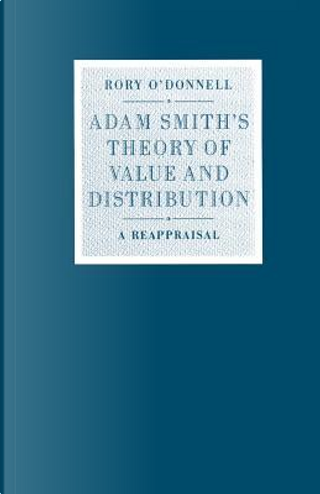Adam Smith's Theory of Value and Distribution by Rory O'Donnell
