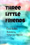 Three Little Friends by Cindi Walton