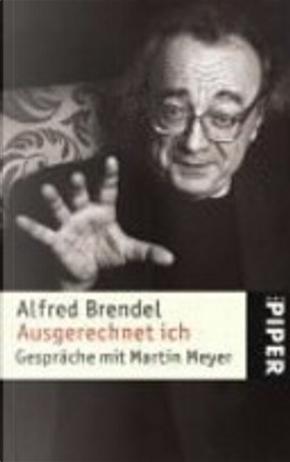 Ausgerechnet ich by Alfred Brendel