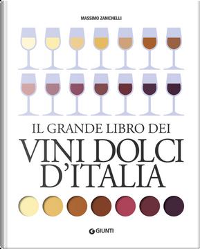 Il grande libro dei vini dolci d'Italia by Massimo Zanichelli