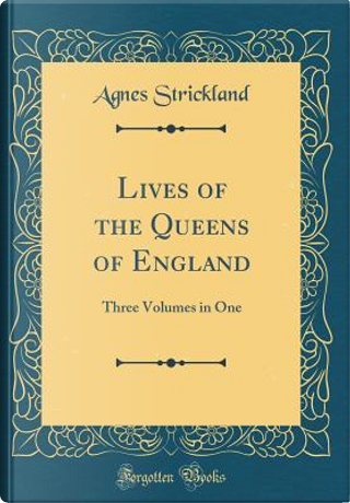 Lives of the Queens of England, From the Norman Conquest, Vol. 1 by Agnes Strickland