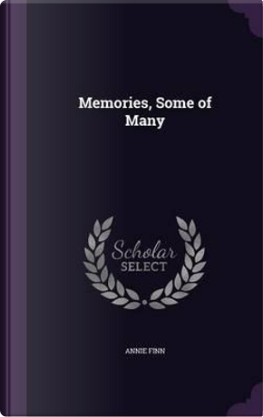 Memories, Some of Many by Annie Finn