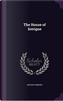 The House of Intrigue by Arthur Stringer