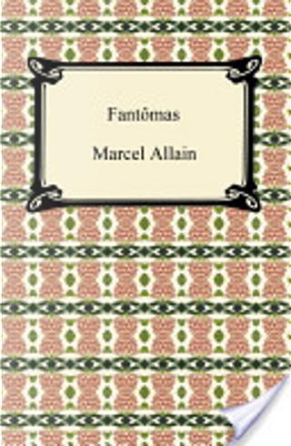 Fantômas by Marcel Allain