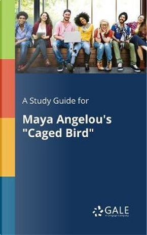 """A Study Guide for Maya Angelou's """"Caged Bird"""" by Cengage Learning Gale"""