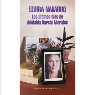 Los últimos días de Adelaida García Morales by Elvira Navarro