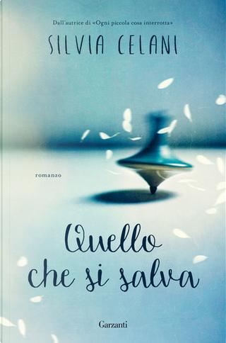 Quello che si salva by Silvia Celani