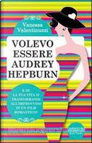 Volevo essere Audrey Hepburn by Vanessa Valentinuzzi