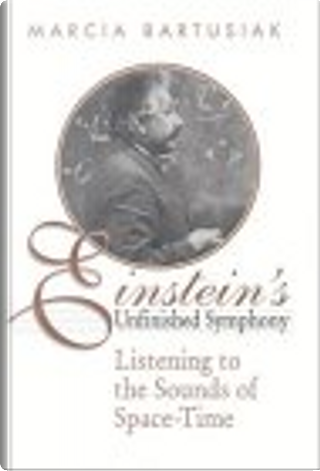 Einstein's Unfinished Symphony by Marcia Bartusiak, National Academy of Sciences