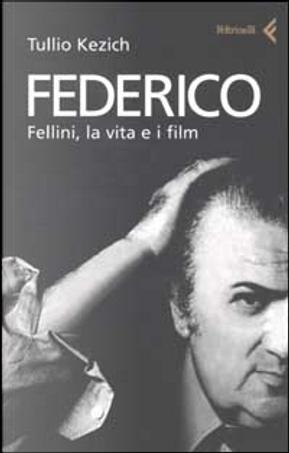 Federico Fellini, la vita e i film by Tullio Kezich