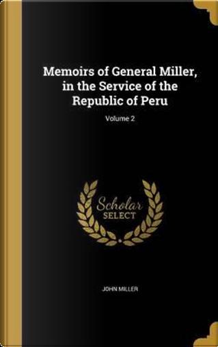 MEMOIRS OF GENERAL MILLER IN T by John Miller