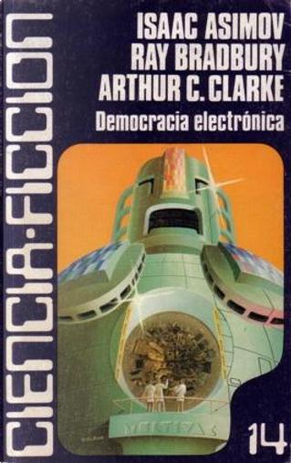 Democracia electrónica by Alfred Elton Van Vogt, Arthur C. Clarke, Clifford D. Simak, Edmond Hamilton, Erle Stanley Gardner, Isaac Asimov, Ray Bradbury, Robert Bloch