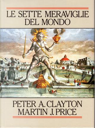 Le sette meraviglie del mondo by Martin J. Price, Peter A. Clayton