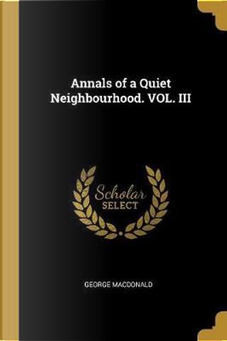 Annals of a Quiet Neighbourhood. Vol. III by GEORGE MacDONALD
