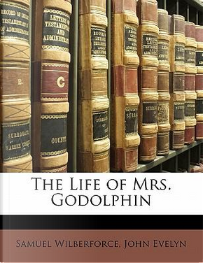 The Life of Mrs. Godolphin by Samuel Wilberforce