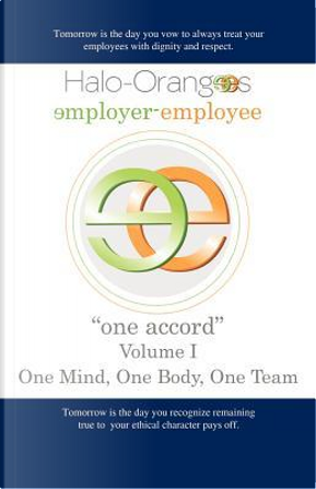"""Halo-Orangees Employer-Employee """"One Accord"""" Volume I One Mind, One Body, One Team by B. L. Brown"""