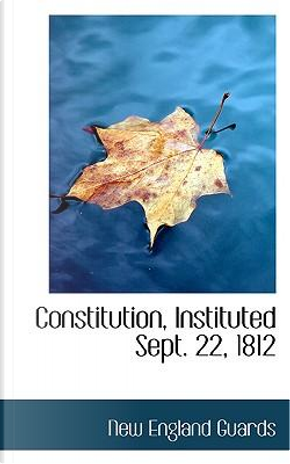 Constitution, Instituted Sept. 22, 1812 by New England Guards