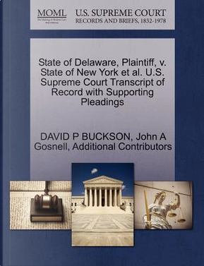 State of Delaware, Plaintiff, V. State of New York et al. U.S. Supreme Court Transcript of Record with Supporting Pleadings by David P. Buckson