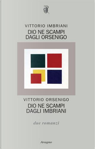 Dio ne scampi dagli Orsenigo. Dio ne scampi dagli Imbriani by Vittorio Imbriani, Vittorio Orsenigo