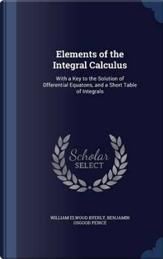 Elements of the Integral Calculus by William Elwood Byerly