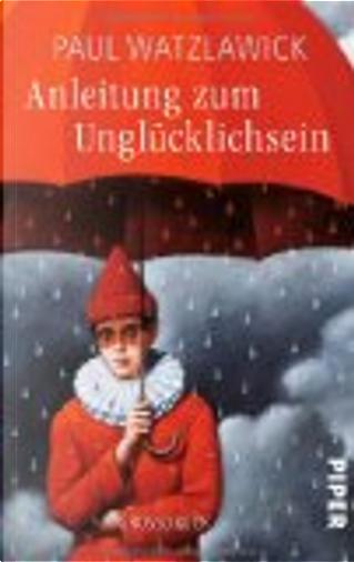 Anleitung zum Unglücklichsein by Paul Watzlawick