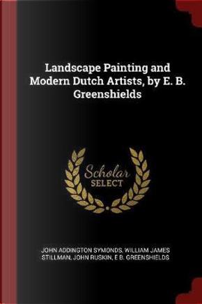 Landscape Painting and Modern Dutch Artists, by E. B. Greenshields by John Addington Symonds