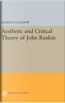 Aesthetic and Critical Theory of John Ruskin by George P. Landow