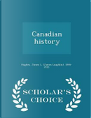 Canadian History - Scholar's Choice Edition by James L 1846-1935 Hughes
